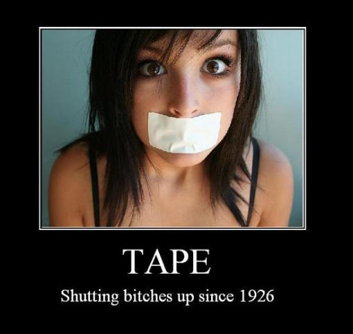 Shutting bitches up since 1926 - tape